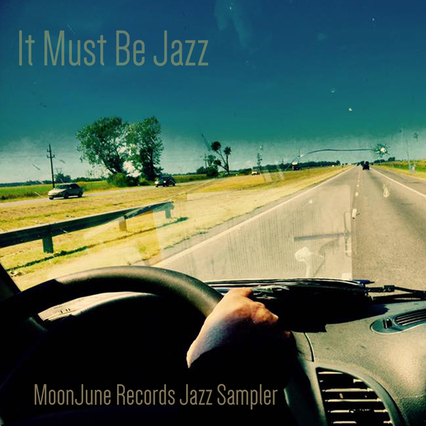 It Must Be Jazz - MoonJune Records Jazz Sampler